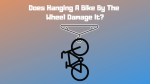 Does Hanging A Bike By The Wheel Damage It