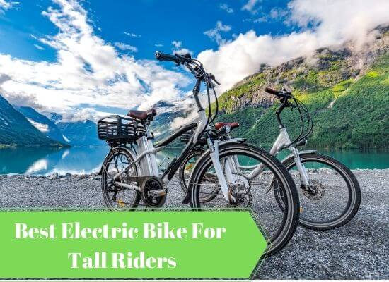 Best Electric Bike for Tall Riders 2020 (Ultimate Guide)