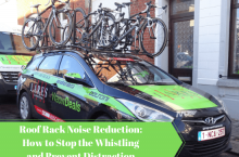 Roof Rack Noise Reduction: Stop Distractions And Whistling